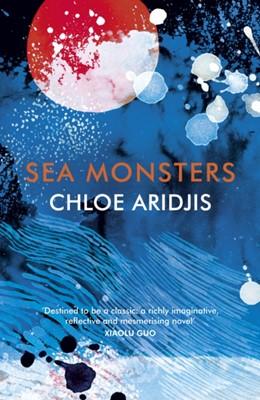 Sea Monsters Chloe Aridjis 9781784706739