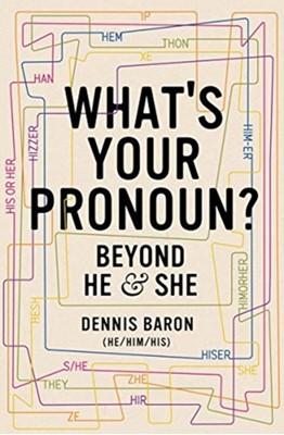 What's Your Pronoun? Dennis Baron, Dennis (University of Illinois) Baron 9781631496042