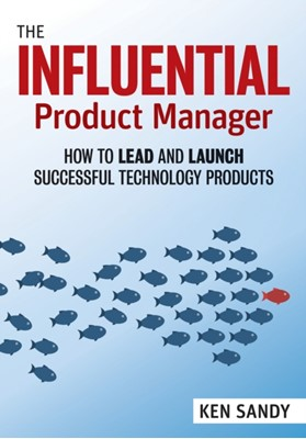 The Influential Product Manager Ken Sandy 9781523087464