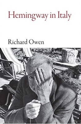 Hemingway in Italy Richard Owen 9781909961708