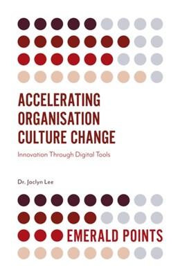 Accelerating Organisation Culture Change Dr. Jaclyn Lee 9781789739688