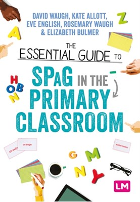The Essential Guide to SPaG in the Primary Classroom Rosemary Waugh, Elizabeth Bulmer, Eve English, Kate Allott, David Waugh 9781529715910