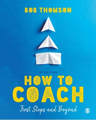 How to Coach: First Steps and Beyond Bob Thomson 9781526484789