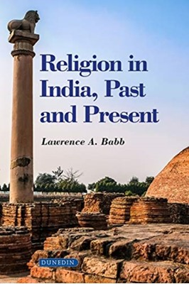 Religion in India Lawrence A. Babb 9781780460741