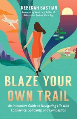 Blaze Your Own Trail Rebekah Bastian 9781523087952
