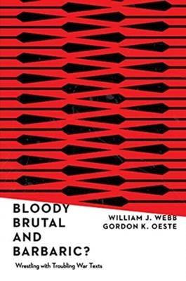 Bloody, Brutal, and Barbaric? William J. Webb, Gordan K. Oeste 9780830852499