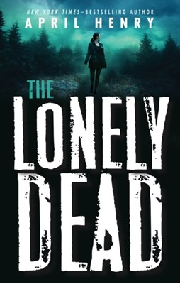 The Lonely Dead April Henry 9781250233769