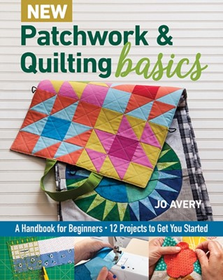 New Patchwork & Quilting Basics Jo Avery 9781617458484