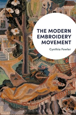 The Modern Embroidery Movement Cynthia (Professor of Art Fowler 9781350129146