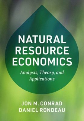 Natural Resource Economics Daniel (University of Victoria Rondeau, Jon M. (Cornell University Conrad 9781108713375