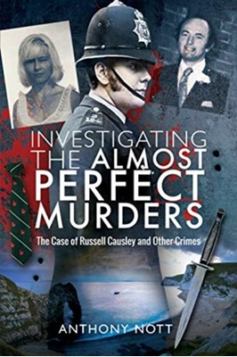 Investigating the Almost Perfect Murders Anthony Nott 9781526763389