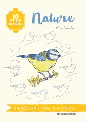 10 Step Drawing: Nature Mary Woodin 9781782218555