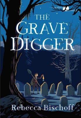 The Grave Digger Rebecca Bischoff 9781948705523