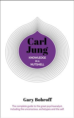 Knowledge in a Nutshell: Carl Jung Gary Bobroff 9781789503722