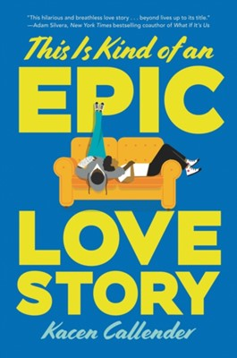 This Is Kind of an Epic Love Story Kacen Callender 9780062820235