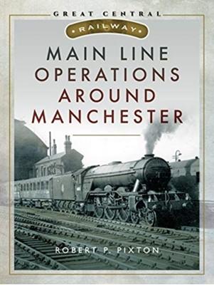Main Line Operations Around Manchester Bob Pixton, Pixton P 9781526735911