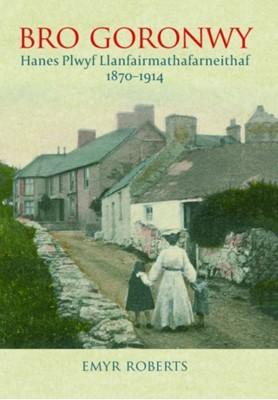 Bro Goronwy - Hanes Plwyf Llanfairmathafarneithaf 1870-1914 Emyr Roberts 9781845243050