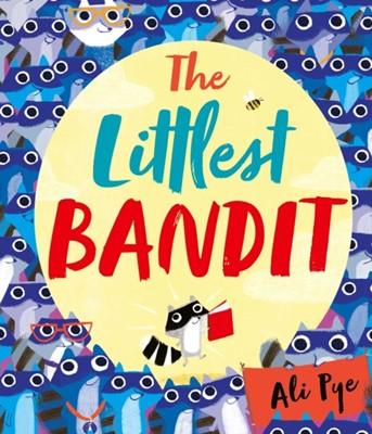 The Littlest Bandit Ali Pye 9781471172526