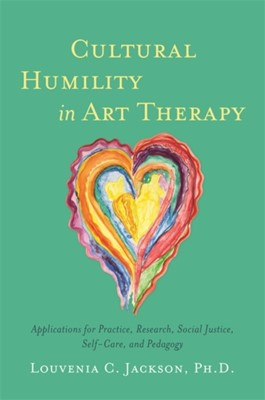 Cultural Humility in Art Therapy Louvenia Jackson 9781785926433