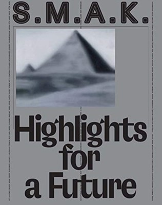 S.M.A.K. Highlights for a Future  9780300248012