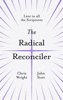 The Radical Reconciler Chris Wright, John Stott, John (Author) Stott 9781783599448