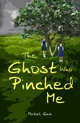 The Ghost Who Pinched Me Mabel Gan 9789814841887