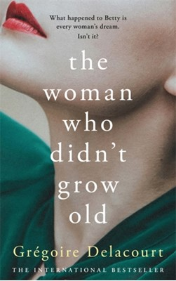 The Woman Who Didn't Grow Old Gregoire Delacourt 9781474612180