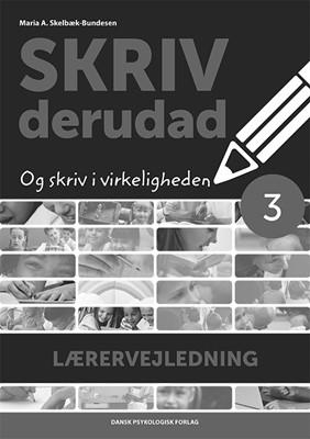 SKRIV derudad - Lærervejledning 3. klasse Maria A. Skelbæk-Bundesen 9788771588262