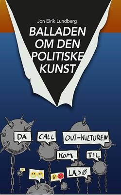 Balladen om den politiske kunst Jon Eirik Lundberg 9788791209116