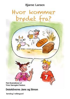 Hvor kommer brødet fra? Bjarne Larsen 9788772182452