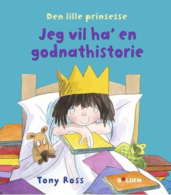 Den lille prinsesse: Jeg vil ha' en godnathistorie Tony Ross 9788772052861