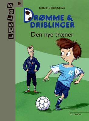 Drømme og driblinger. Den nye træner Birgitte Bregnedal 9788702299465