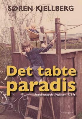 Det tabte paradis - Punktnedslag fra Svogerslev 1972-76  Søren  Kjellberg 9788772189376