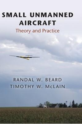 Small Unmanned Aircraft Timothy W. McLain, Randal W. Beard 9780691149219