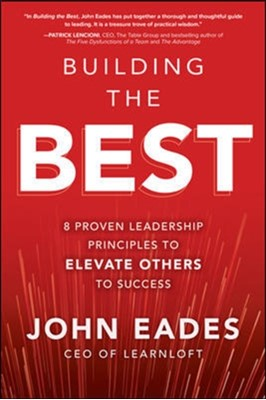 Building the Best: 8 Proven Leadership Principles to Elevate Others to Success John Eades 9781260458169