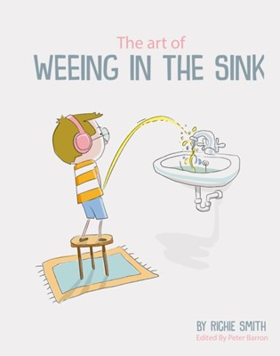 The Art of Weeing in the Sink Richie Smith 9781908211873