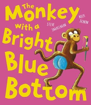 The Monkey with a Bright Blue Bottom Steve Smallman 9781788816595