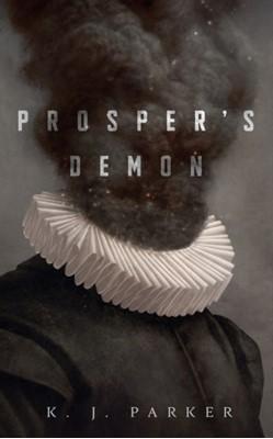 Prosper's Demon Parker K J Parker, K. J. Parker 9781250260512
