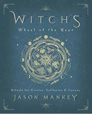 Witch's Wheel of the Year Jason Mankey 9780738760919