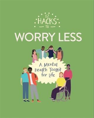 12 Hacks to Worry Less Honor Head 9781445170626