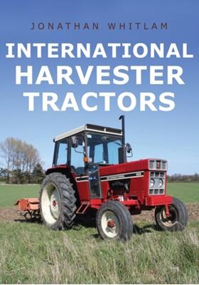 International Harvester Tractors Jonathan Whitlam 9781445693866