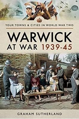 Warwick at War 1939-45 Graham Sutherland 9781526722355