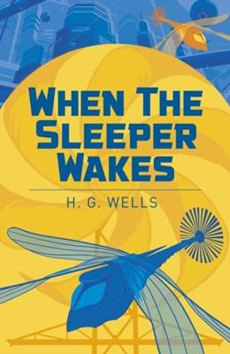 When the Sleeper Wakes Herbert George Wells 9781838578732