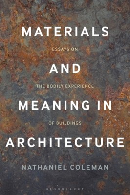 Materials and Meaning in Architecture Nathaniel Coleman 9781474287753