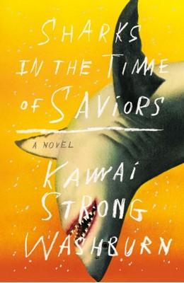 Sharks in the Time of Saviors KAW STRONG WASHBURN, Kawai Strong Washburn 9780374272081