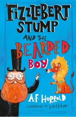 Fizzlebert Stump and the Bearded Boy A. F. Harrold, A.F. Harrold 9781526612045