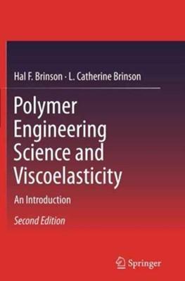 Polymer Engineering Science and Viscoelasticity Hal F. Brinson, L. Catherine Brinson 9781489977687