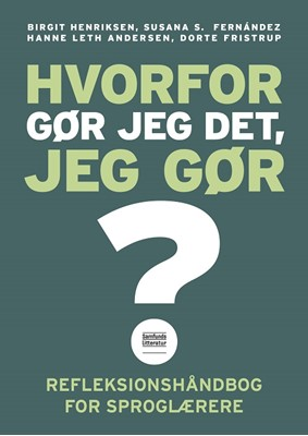Hvorfor gør jeg det, jeg gør? Birgit Henriksen, Dorte Fristrup, Susana Silvana Fernandez, Hanne Leth Andersen 9788759331606