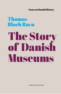 The Story of Danish Museums Thomas Bloch Ravn 9788772191904