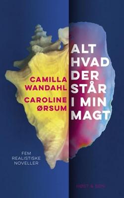 Alt hvad der står i min magt Camilla Wandahl, Caroline Ørsum 9788702301380
